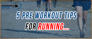 5 pre workout tips for running, tips for running,